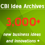 Visit the CBI Idea Archives for more new business ideas and innovations
